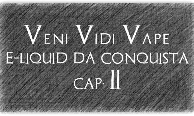 Veni Vidi Vape (cap.II)