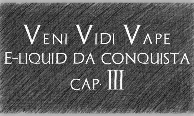 Veni Vidi Vape (cap.III)