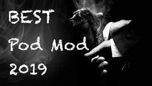 Best Pod Mod 2019